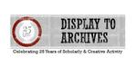 Display to Archives: Celebrating 25 Years of Scholarly & Creative Activity
