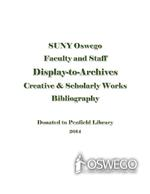 SUNY Oswego Faculty and Staff Display-to-Archives: Creative & Scholarly Works Bibliography: Donated to Penfield Library 2014