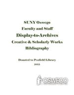 SUNY Oswego Faculty and Staff Display-to-Archives: Creative & Scholarly Works Bibliography: Donated to Penfield Library 2015